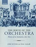 img - for The Birth of the Orchestra: History of an Institution, 1650-1815 book / textbook / text book
