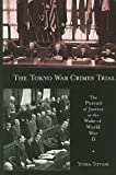 "Yuma Totani, ""The Tokyo War Crimes Trials: The Pursuit of Justice in the Wake of World War II"" (Harvard UP, 2008)"