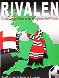 Rivalen: Der etwas andere F�hrer zu den 92 englischen Profi-Vereinen