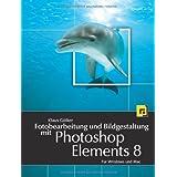 """Fotobearbeitung und Bildgestaltung mit Photoshop Elements 8: F�r Windows und Mac (mit DVD)von """"Klaus G�lker"""""""