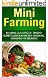 Mini Farming: Becoming Self Sufficient Through Homesteading And Organic Gardening, Gardening For Beginners (Mini Farming, urban farming, Homesteading, ... Vegetable Garden) (English Edition)