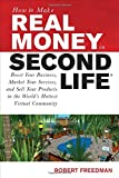 How to Make Real Money in Second Life: Boost Your Business, Market Your Services, and Sell Your Products in the World's Hottest Virtual Community