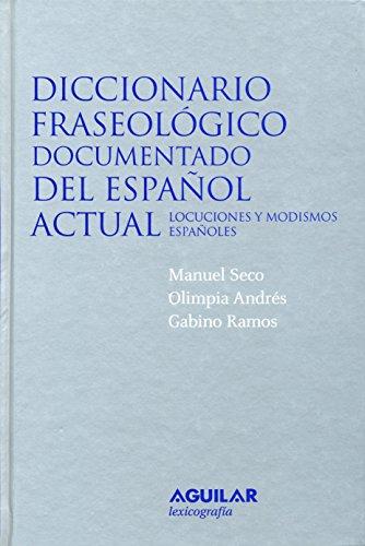 Diccionario fraseológico documentado del español actual: Locuciones y modismos españoles (DICCIONARIOS M. SECO)