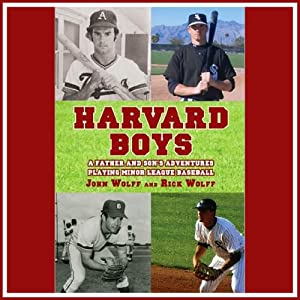 Harvard Boys: A Father and Son's Adventures Playing Minor League Baseball | [Rick Wolff, John Wolff]