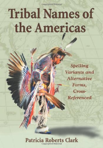 Tribal Names Of The Americas: An Exhaustive Cross Reference To Spelling Variants And Alternative Forms front-705386