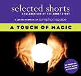 Selected Shorts: A Touch of Magic (Selected Shorts: A Celebration of the Short Story)