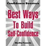 Best Ways To Build Self-Confidence: Easily discover how to boost your inner strength, overcome fear and develop self-confidenceby Shefiu Francis