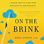 On the Brink: A Fresh Lens to Take Your Business to New Heights | Andi Simon PhD