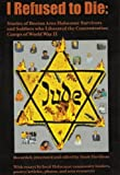 img - for I Refused To Die: Stories of Boston-Area Holocaust Survivors and Soldiers Who Liberated the Concentration Camps of World War II book / textbook / text book