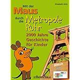 """Mit der Maus durchs Ruhrgebiet: 2000 Jahre Geschichte f�r Kindervon """"Elisabeth Mick"""""""