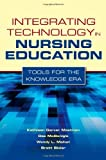 Integrating Technology in Nursing Education: Tools for the Knowledge Era 1st (first) Edition by Mastrian, Kathleen, McGonigle, Dee, Mahan, Wendy L., Bixler, (2010)