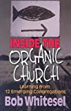 Inside the Organic Church: Learning from 12 Emerging Congregations