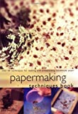 Papermaking Techniques Book: Over 50 Techniques for Making and Embellishing Handmade Paper