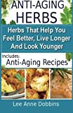 img - for Anti Aging Herbs - Herbs That Help You Feel Better, Live Longer and Look Younger book / textbook / text book