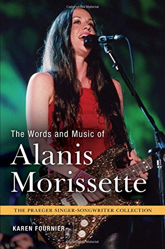 The Words and Music of Alanis Morissette (Praeger Singer-Songwriter Collection)