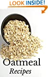 Oatmeal Recipes: Most Amazing Oatmeal Diet Cookbook Ever Offered! (Rice & Grains - Breakfast - Brunch - Desserts - Sweets - Heart - Gourmet)
