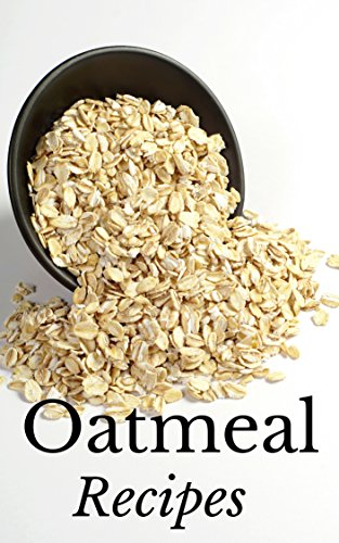 Oatmeal Recipes: Most Amazing Oatmeal Diet Cookbook Ever Offered! (Rice & Grains - Breakfast - Brunch - Desserts - Sweets - Heart - Gourmet) by Vanessa Lane