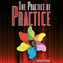 The Practice of Practice: Get Better Faster (       UNABRIDGED) by Jonathan Harnum Narrated by Jonathan Harnum