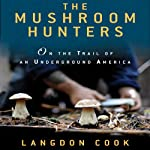 The Mushroom Hunters: On the Trail of an Underground America | Langdon Cook