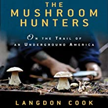 The Mushroom Hunters: On the Trail of an Underground America (       UNABRIDGED) by Langdon Cook Narrated by Kevin Free