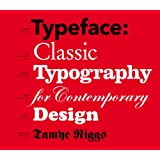 Typeface: Classic Typography for Contemporary Design ~ Tamye Riggs
