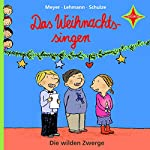 Das Weihnachtssingen (Die wilden Zwerge 3) |  Meyer, Lehmann, Schulze
