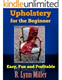 UPHOLSTERY For The Beginner: Easy, Fun and Profitable (English Edition)