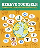 Behave Yourself!: The Essential Guide to International Etiquette (0762736720) by Powell, Michael