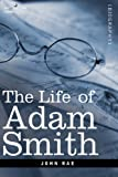 Life of Adam Smith by John Rae