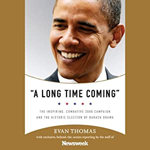 A Long Time Coming: The Inspiring 2008 Campaign and the Historic Election of Barack Obama | [Evan Thomas]