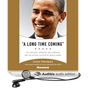 A Long Time Coming: The Inspiring 2008 Campaign and the Historic Election of Barack Obama
