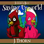 Saving Upworld: The Adventures of Jocker & Bivy, Book 1 | J. Thorn