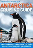 Antarctica Cruising Guide: Includes Antarctic Peninsula, Falkland Islands, South Georgia and Ross Sea