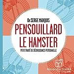 Pensouillard le hamster: Petit traité de décroissance personnelle | Serge Marquis