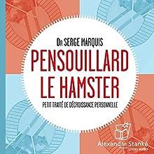 Pensouillard le hamster: Petit traité de décroissance personnelle | Livre audio Auteur(s) : Serge Marquis Narrateur(s) : Serge Marquis