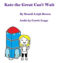 Kate the Great Can't Wait: Kate the Great Books, Volume 1 (       UNABRIDGED) by Brandi Leigh Brown Narrated by Corrie Legge
