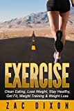 Exercise: Clean Eating, Lose Weight, Stay Healthy, Get Fit, Weight Training & Weight Loss (Lose weight, Weight loss,clean food diet, Alkaline, Cleanse, Cardio, Body Fat,)