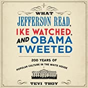 What Jefferson Read, Ike Watched, and Obama Tweeted: 200 Years of Popular Culture in the White House | [Tevi Troy]