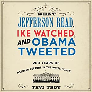 What Jefferson Read, Ike Watched, and Obama Tweeted Audiobook