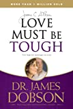 Love Must Be Tough: New Hope for Marriages in Crisis (English Edition)