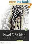 Pixel & Vektor: Kreative Grafiken mit...