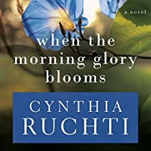 When the Morning Glory Blooms Audiobook by Cynthia Ruchti Narrated by Melinda Sward