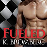 Fueled: Driven Trilogy, Book 2 (       UNABRIDGED) by K. Bromberg Narrated by Tatiana Sokolov, Sean Crisden
