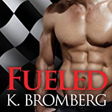 Fueled: Driven Trilogy, Book 2 | Livre audio Auteur(s) : K. Bromberg Narrateur(s) : Tatiana Sokolov, Sean Crisden