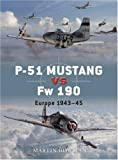 P-51 Mustang vs Fw 190: Europe 1943-45 (Duel, Band 1)