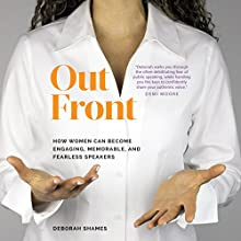 Out Front: How Women Can Become Engaging, Memorable, and Fearless Speakers | Livre audio Auteur(s) : Deborah Shames Narrateur(s) : Mary Dilts