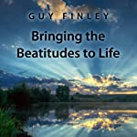 Bringing the Beatitudes to Life | Guy Finley