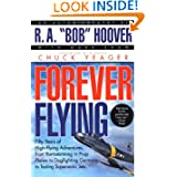 Forever Flying: Fifty Years of High-flying Adventures, From Barnstorming in Prop Planes to Dogfighting Germans...