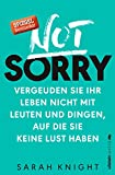 Image de Not Sorry: Vergeuden Sie Ihr Leben nicht mit Leuten und Dingen, auf die Sie keine Lust haben