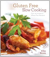 Gluten-Free Slow Cooking: Over 250 Recipes of Wheat-Free Wonders for The Electric Slow Cooker by Cider Mill Press